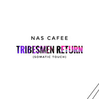 Nas Cafee / - Tribesmen Return (Somatic Touch)