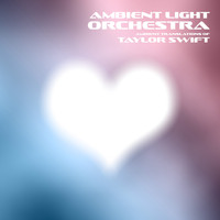 Ambient Light Orchestra - Ambient Translations of Taylor Swift