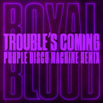 Royal Blood - Trouble's Coming (Purple Disco Machine Remix)