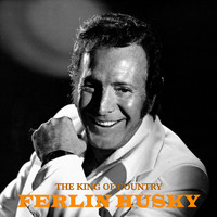 Ferlin Husky - The King of Country (Remastered)
