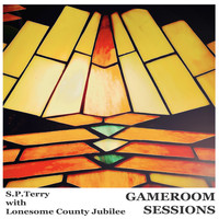 S.P. Terry with Lonesome County Jubilee - Gameroom Sessions