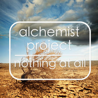 Alchemist Project - Nothing at All