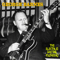George Barnes - The Electric Guitar Pioneer (Remastered)