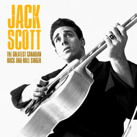 Jack Scott - The Greatest Canadian Rock and Roll Singer (Remastered)