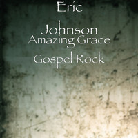 Eric Johnson - Amazing Grace Gospel Rock (Explicit)