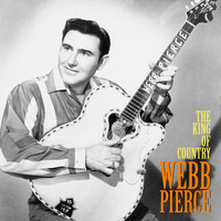 Webb Pierce - The King of Country (Remastered)
