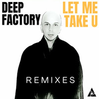 Deep Factory - Let Me Take U (Remixes)