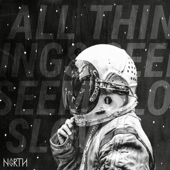 North - All Things Seem Slow