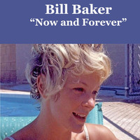 Bill Baker - Now and Forever