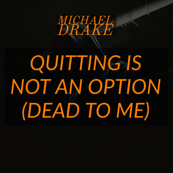 Michael Drake - Quitting Is Not an Option (Dead to Me) (Explicit)