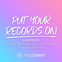 Sing2Piano - Put Your Records On (Shortened) [Originally Performed by Corinne Bailey Rae] (Piano Karaoke Version)