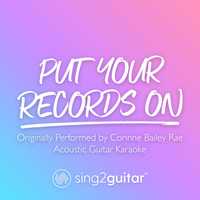 Sing2Guitar - Put Your Records On (Originally Performed by Corinne Bailey Rae) (Acoustic Guitar Karaoke)