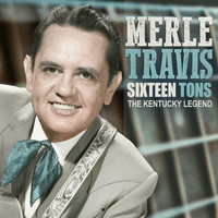 Merle Travis - Sixteen Tons, The Kentucky Legend