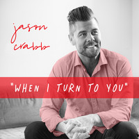 Jason Crabb - When I Turn to You