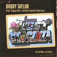"Bobby Taylor - Bobby Taylor Plays ""Ragged Shirt"" and Other Favorite Fiddle Tunes From West Virginia"
