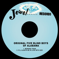 The Original Five Blind Boys Of Alabama - Morning Train / I'll Always Be in Love with God