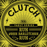 Clutch - Run, John Barleycorn, Run (Weathermaker Vault Series)