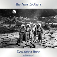 The Ames Brothers - Destination Moon (Remastered 2020)