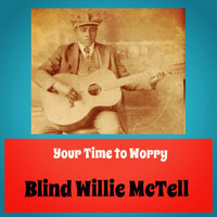 Blind Willie McTell - Your Time to Worry