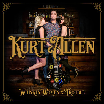 Kurt Allen - Whiskey, Women & Trouble (Explicit)