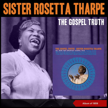 Sister Rosetta Tharpe - The Gospel Truth (Album of 1959)