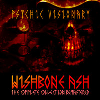 Wishbone Ash - Psychic Visionary - the Complete Collection Remastered