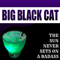 Big Black Cat - The Sun Never Sets on a Badass (Explicit)