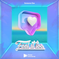 Someone Else - Feel It Too