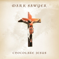 Mark Sawyer - Chocolate Jesus