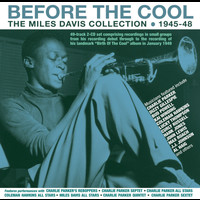 Miles Davis - Before The Cool: The Miles Davis Collection 1945-48