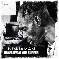 Ninja Man - Dawg Nyam Yuh Supper