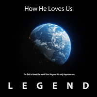Legend - How He Loves Us