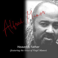 Alfred L. Manor - Heavenly Father (feat. Virgil Manor)