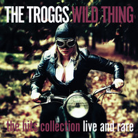 The Troggs - Wild Thing - the Hits Collection - Live and Rare