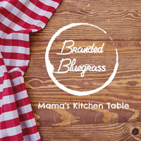 Branded Bluegrass - Mama's Kitchen Table