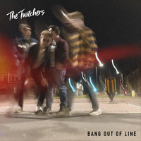 The Twitchers - Bang out of Line