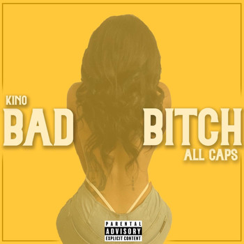 Kino - Bad Bitch All Caps (Explicit)
