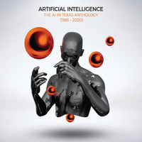 Artificial Intelligence - The AI in Texas Anthology (1985 - 2020) (Explicit)
