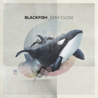Blackfish - Stay Close (Explicit)