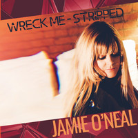 Jamie O'Neal - Wreck Me (Stripped)