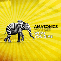 Amazonics - You Get What You Give