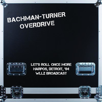 Bachman-Turner Overdrive - Let's Roll Once More (Harpos, Detroit, Live '84)