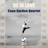 Cane Garden Quartet - Be in Love
