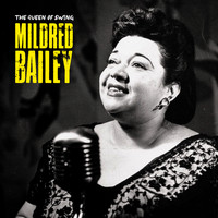 Mildred Bailey - The Queen of Swing (Remastered)