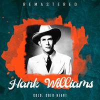 Hank Williams - Cold, Cold Heart (Remastered)