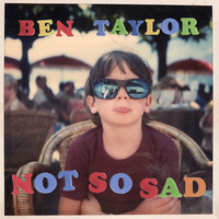 Ben Taylor - Not so Sad