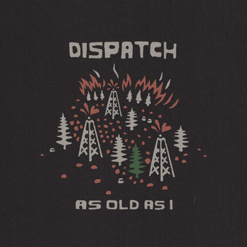 Dispatch - As Old As I
