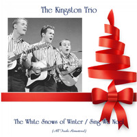 The Kingston Trio - The White Snows of Winter / Sing We Noel (All Tracks Remastered)