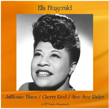 Ella Fitzgerald - JailHouse Blues / Cherry Red / See See Rider (All Tracks Remastered)