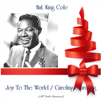 Nat King Cole - Joy To The World / Caroling, Caroling (All Tracks Remastered)